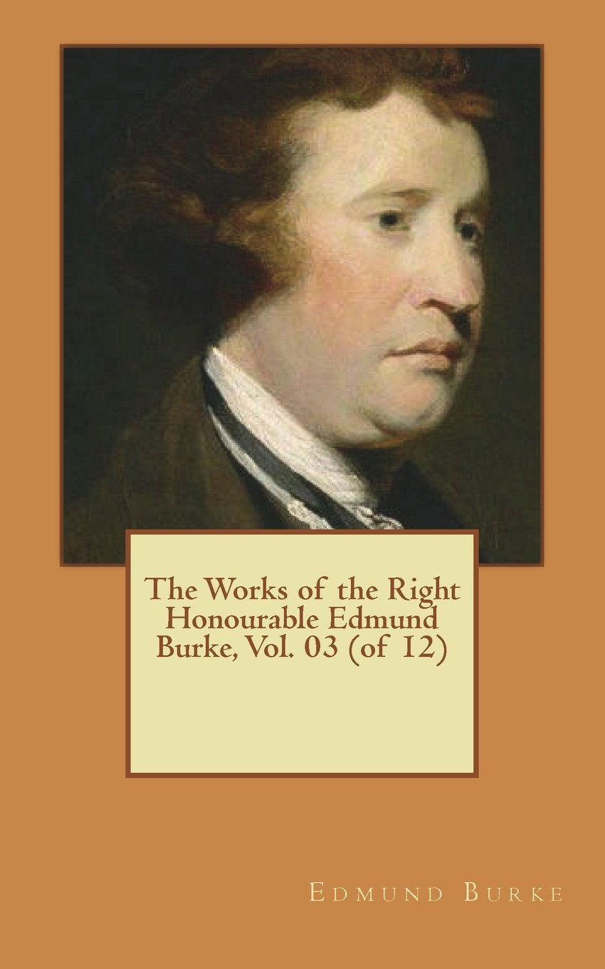 Read Online The Works of the Right Honourable Edmund Burke, Vol. 03 (of 12) pdf epub