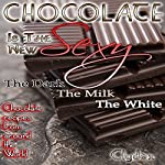Chocolate Is the New Sexy: The Dark, the Milk, the White Chocolate Recipes from Around the World | ClydeX