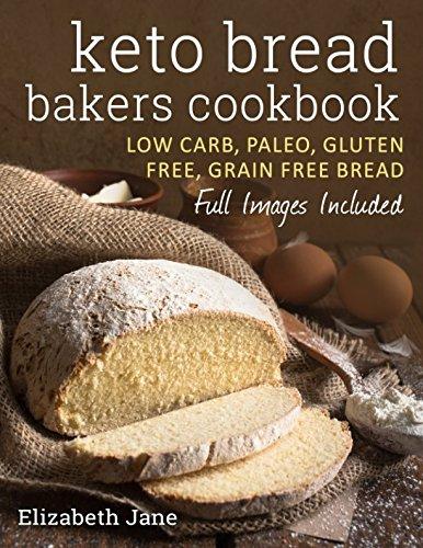 Keto Bread Bakers Cookbook: Keto Bread Bakers Cookbook by Elizabeth Jane