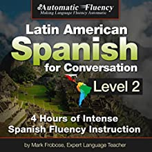 Automatic Fluency Latin American Spanish for Conversation: Level Two Audiobook by Mark Frobose Narrated by Mark Frobose