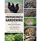 Preparedness Gardening: How to Grow Real Sustenance and Naturally Build Soil Fertility in Troubled Times