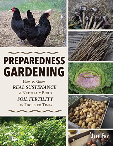 Preparedness Gardening: How to Grow Real Sustenance and
