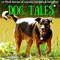 Dog Tales: 12 True Dog Stories of Loyalty, Heroism and Devotion, Volume 1