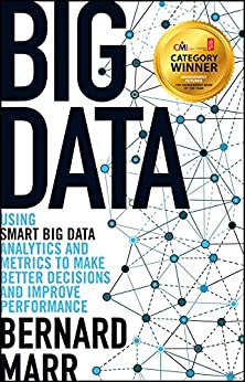 Big Data: Using SMART Big Data, Analytics and Metrics To Make Better Decisions and Improve Performance by [Marr, Bernard]