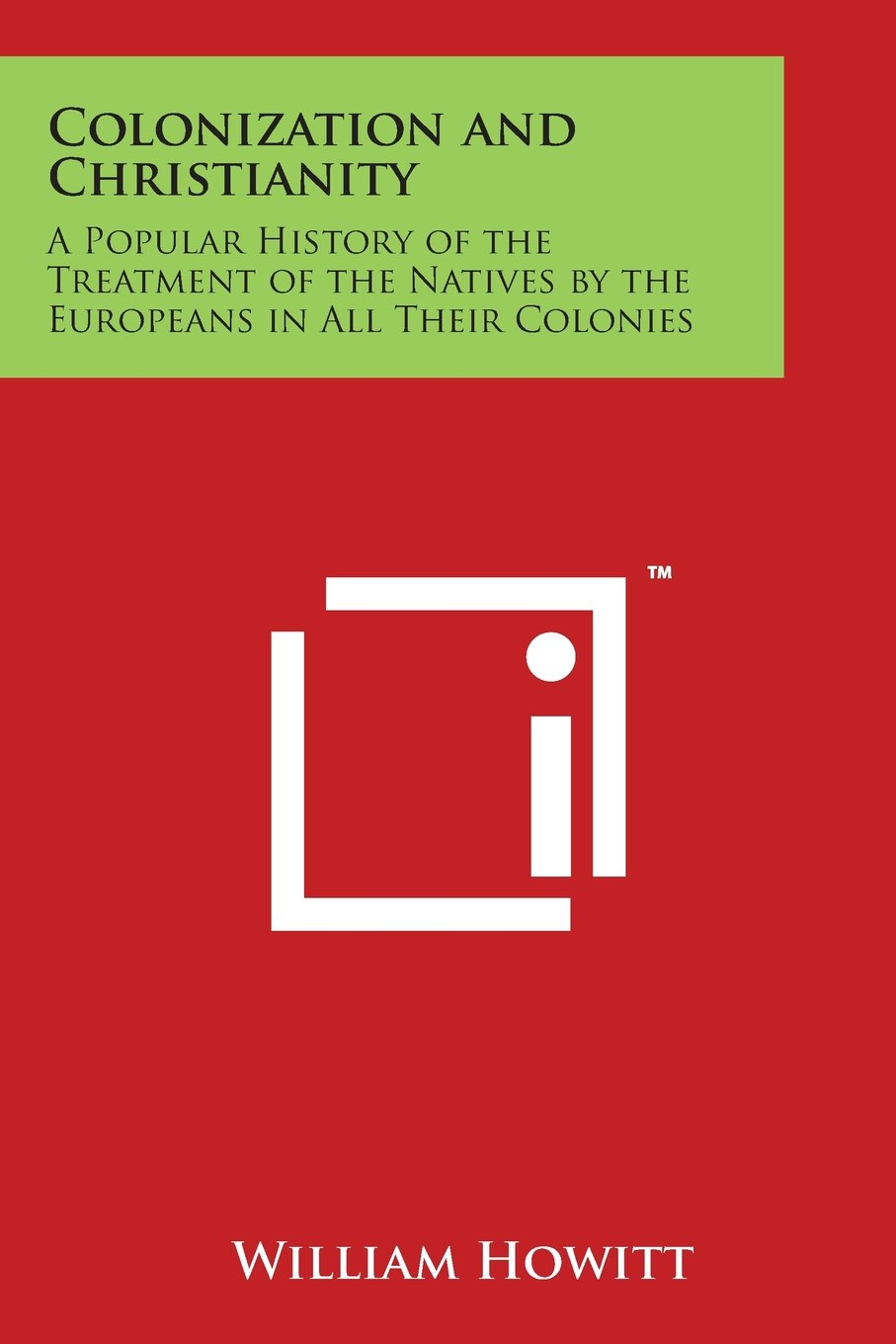 Colonization and Christianity: A Popular History of the Treatment of the Natives by the Europeans in All Their Colonies PDF