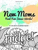 New Moms Need New Swear Words!: A Fun New Coloring Book!