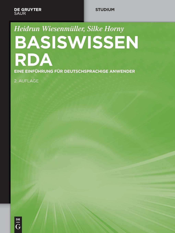Basiswissen RDA: Eine Einführung für deutschsprachige Anwender Taschenbuch – 25. September 2017 Heidrun Wiesenmüller Silke Horny De Gruyter Saur 3110538687