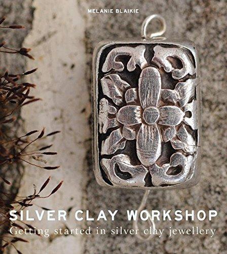 Silver Clay Workshop by Melanie Blaikie (7-Oct-2011) Paperback (Silver Clay Workshops)