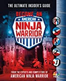 Become an American Ninja Warrior: The Ultimate Insider's Guide by  The Experts and Competitors of American Ninja Warrior in stock, buy online here