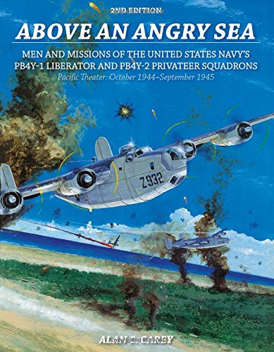 Above an Angry Sea: Men and Missions of the United States Navy's PB4Y-1 Liberator and PB4Y-2 Privateer Squadrons Pacific Theater: October 1944-September ()