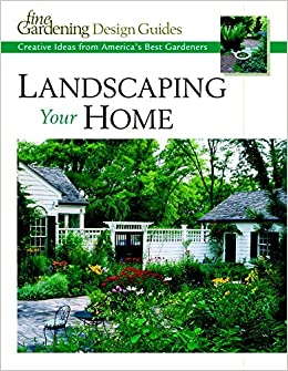 Attractive Landscaping Your Home: Creative Ideas From Americau0027s Best Gardeners (Fine Gardening  Design Guides): Editors And Contributors Of Fine Gardening: ...