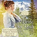 A Bride for Noah: Seattle Brides Audiobook by Lori Copeland, Virginia Smith Narrated by Sarah Kate