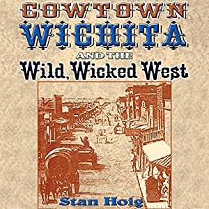 Cowtown Wichita and the Wild, Wicked West Audiobook