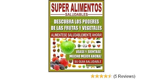 SUPER ALIMENTOS SALUDABLES - Descubra Los Poderes de Las Frutas y Vegetales, Vease y Sientase Mucho Mejor Ahora (Spanish Edition) - Kindle edition by Mario ...