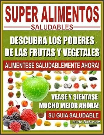 Super Alimentos Saludables Descubra Los Poderes De Las Frutas Y Vegetales Vease Y Sientase Mucho Mejor Ahora Spanish Edition Ebook Fortunato Mario Amazon Ca Kindle Store
