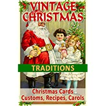 VINTAGE CHRISTMAS TRADITIONS: Christmas Cards, Customs, Carols, Legends, Poems, Recipes, Advertisements (Vintage Memories)