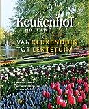 Keukenhof Holland : Van Keukenduin Tot Lentetuin: De Wordingsgeschiedenis Van Internationale Bloemententoonstelling Keukenhof, Timmer, Maarten and Dwarswaard, Arie, 9061945011