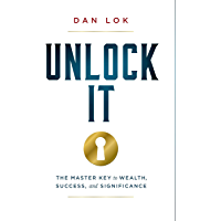 Unlock It: The Master Key to Wealth, Success, and Significance (English Edition)