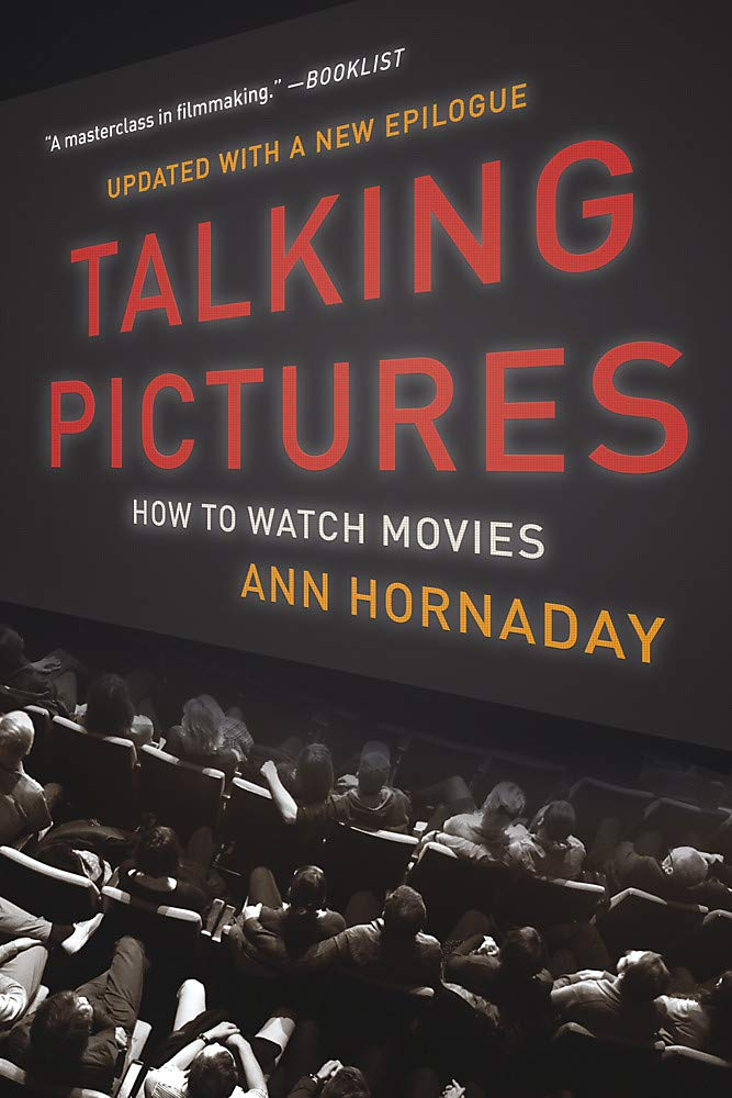 Talking Pictures How To Watch Movies Hornaday Ann 9781541672970 Amazon Com Books
