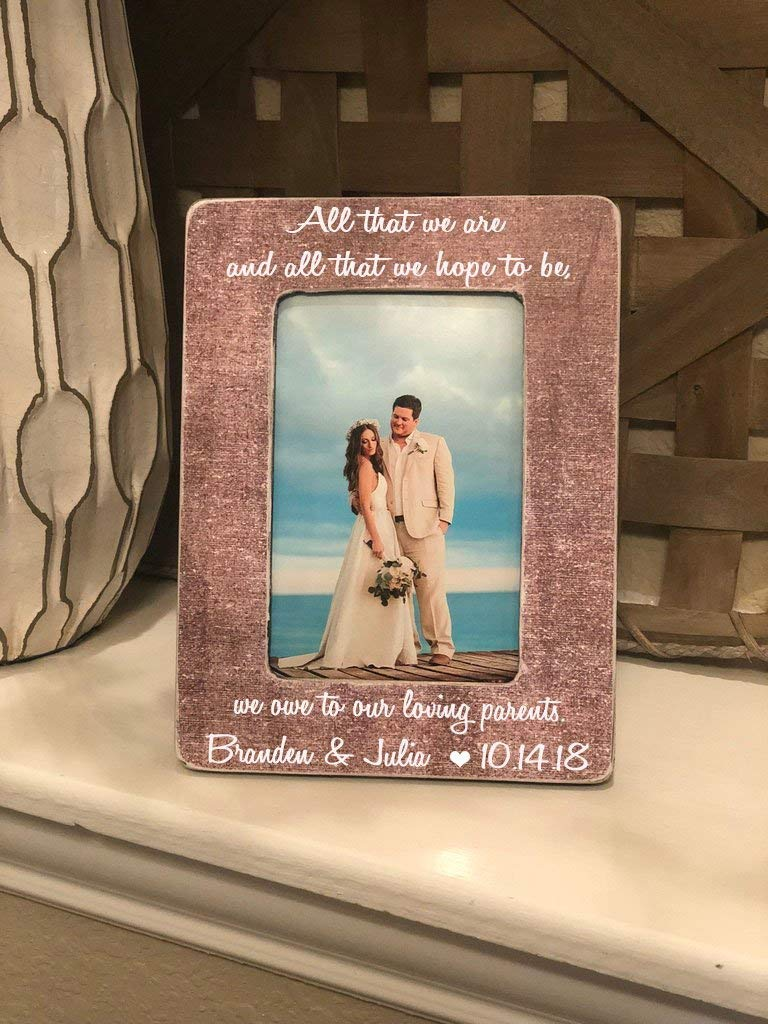 All That We Are And Hope To Be Parents Gift Wedding Thank You For Parents Of The Bride Groom | 4x6 Personalized Picture Frame