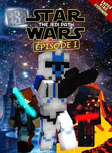 Star Wars: The Jedi Path - Book 1: Epic Space Saga Retold in Minecraft Story Mode (Unofficial Minecraft Book) (Episode) by [King, Ender]