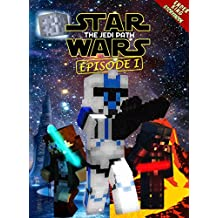 Star Wars: The Jedi Path - Episode 1: Epic Space Saga Retold in Minecraft Story Mode (Unofficial Minecraft Book)