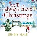 We'll Always Have Christmas Hörbuch von Jenny Hale Gesprochen von: Helene Maksoud
