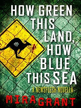 How Green This Land, How Blue This Sea: A Newsflesh Novella by [Grant, Mira]