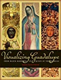 Visualizing Guadalupe, Jeannette Favrot Peterson, 0292737750
