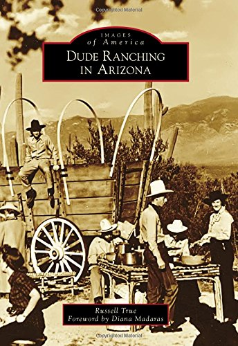Dude Ranching in Arizona (Images of America)