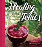 Healing Tonics: Next-Level Juices, Smoothies, and