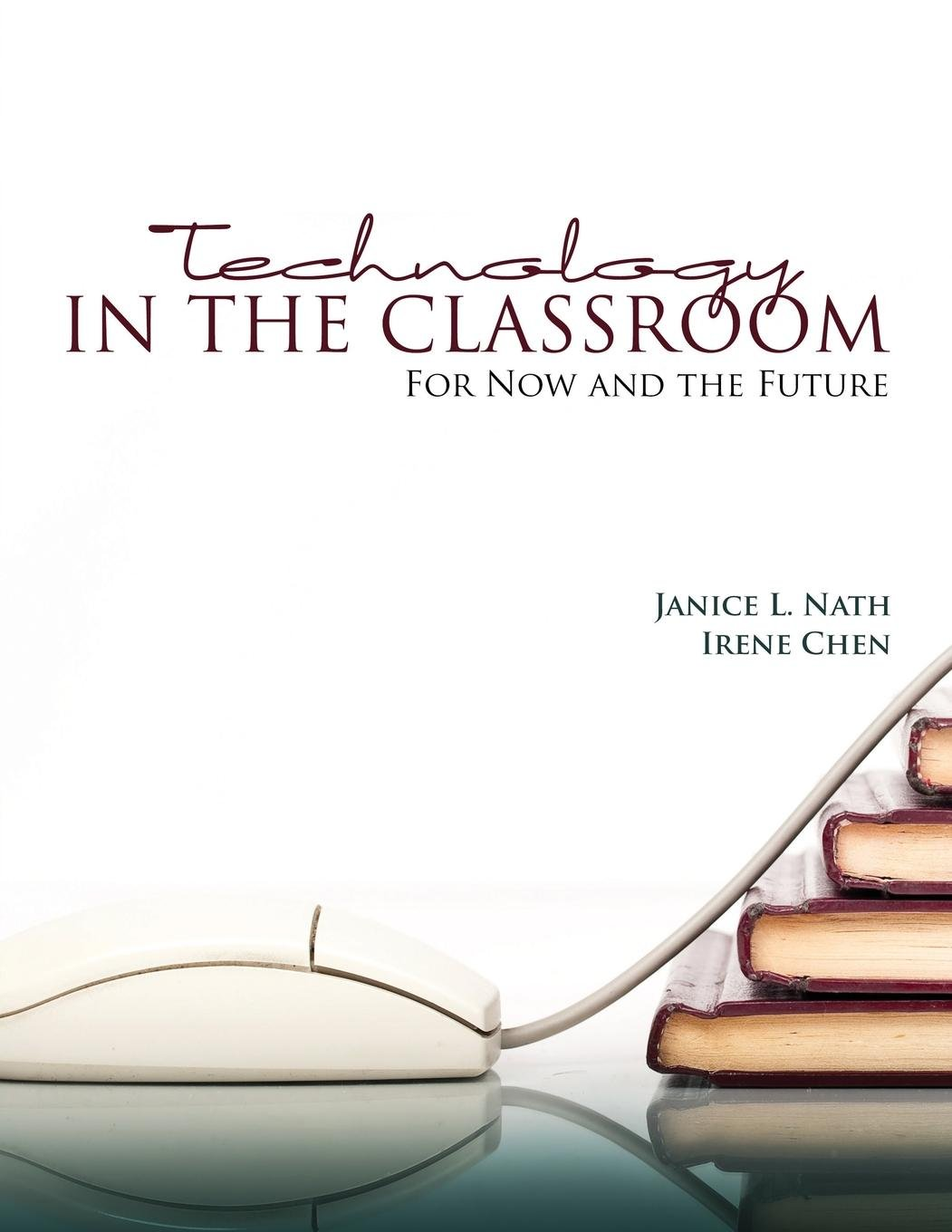 Read Online TECHNOLOGY IN THE CLASSROOM: FOR NOW AND PDF