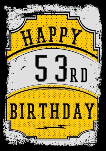 Happy 53rd Birthday: Birthday Gifts For Men, Birthday Journal Notebook For 53 Year Old For Journaling & Doodling, 7 x 10, (Birthday Keepsake Book)
