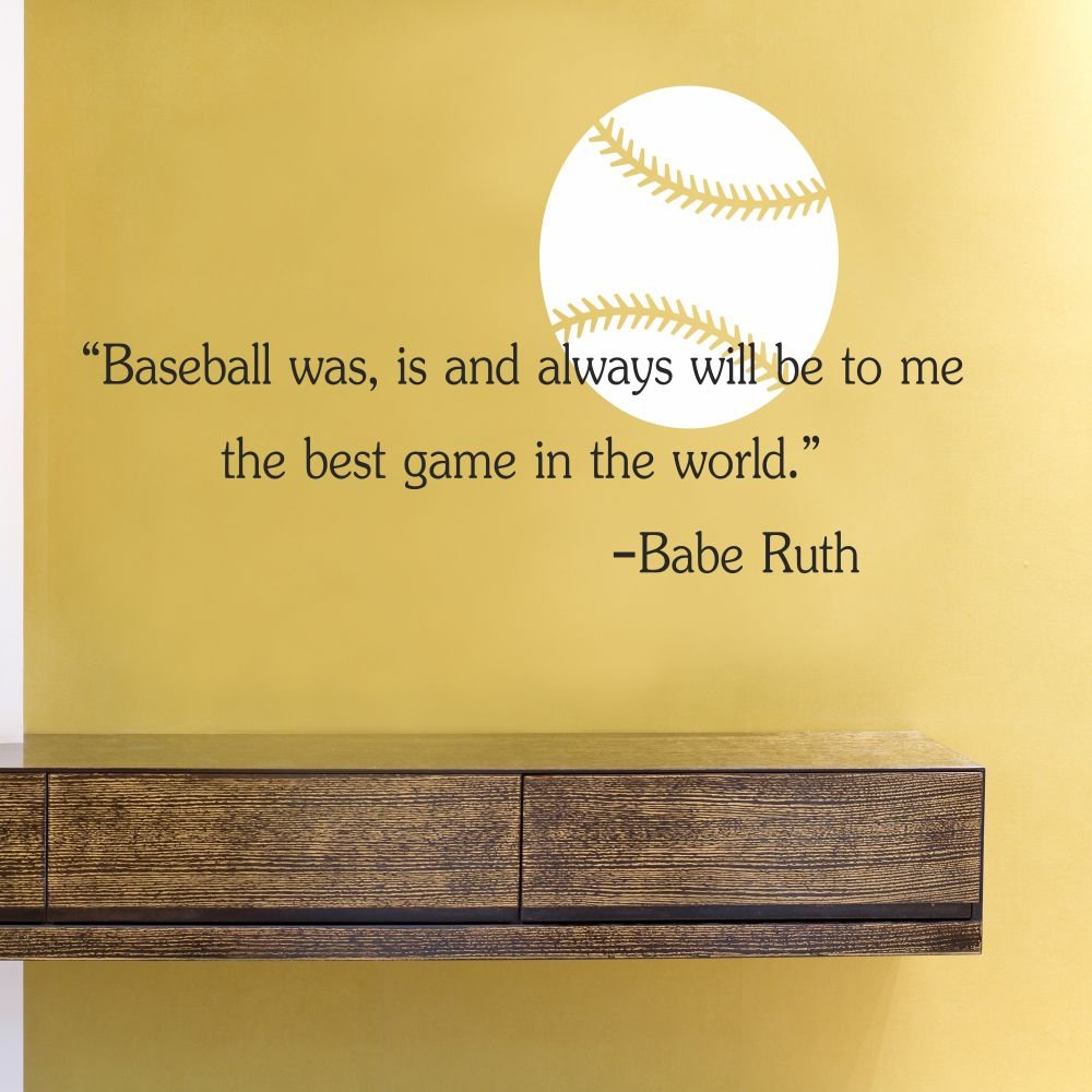 Baseball was is and always will be to me the best game in the world ...