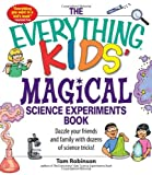 img - for Everything Kids' Magical Science Experiments Book: Dazzle Your Friends and Family with Dozens of Science Tricks! (Everything Kids' Books) by Tom Robinson (30-Nov-2007) Paperback book / textbook / text book