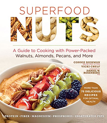 Superfood Nuts: A Guide to Cooking with Power-Packed Walnuts, Almonds, Pecans, and More (Superfoods for Life)