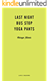 Last Night, Bus Stop, Yoga Pants: Love Unknown – Chicago, Illinois