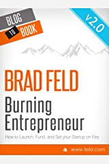 Brad Feld's Burning Entrepreneur - How to Launch, Fund, and Set Your Start-Up On Fire! (UPDATED and EXPANDED EDITION) Kindle Edition