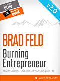 Brad Feld's Burning Entrepreneur - How to Launch, Fund, and Set Your Start-Up On Fire! (UPDATED and EXPANDED EDITION) (English Edition)