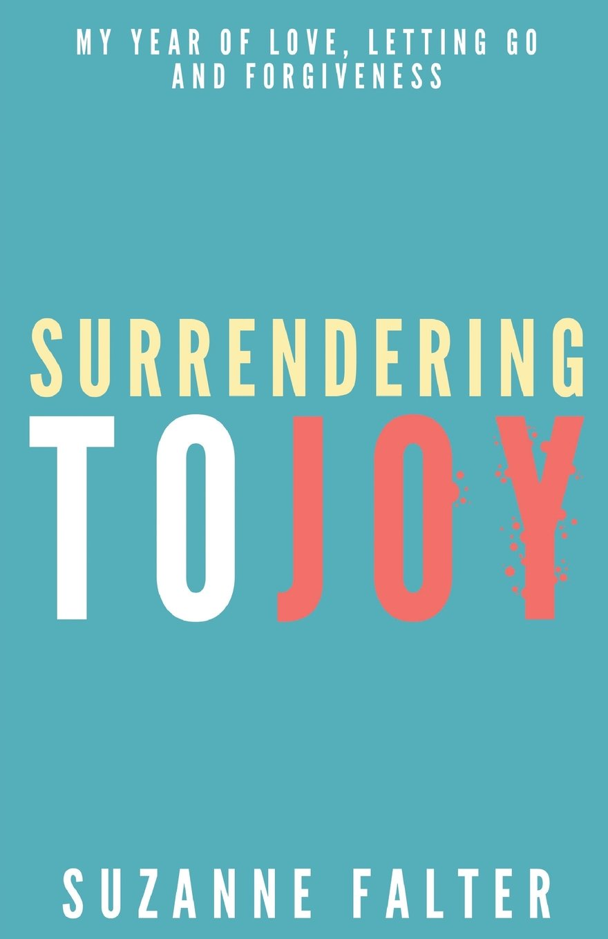 Read Online Surrendering to Joy: My Year of Love, Letting Go and Forgiveness pdf epub