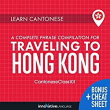 Learn Cantonese: A Complete Phrase Compilation for Traveling to Hong Kong Audiobook by  Innovative Language Learning LLC Narrated by  CantoneseClass101.com