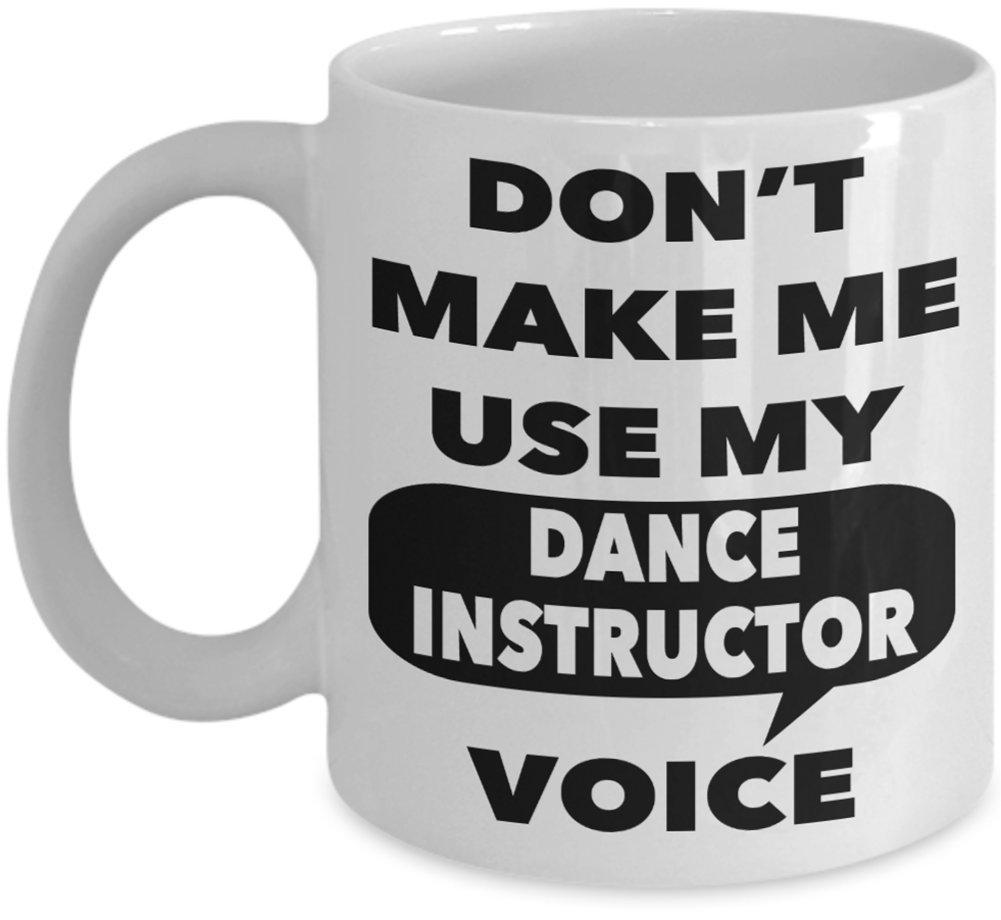 Dance Instructor Gift Mug - Don't Make Me Use My Dance Instructor Voice