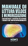 MANUALE DI LETTURA VELOCE E MEMORIZZAZIONE. Il Metodo Facile e Operativo per scoprire i Segreti del Super Apprendimento (HOW2 Edizioni Vol. 68)