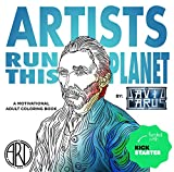 Artists Run This Planet - A Motivational Adult Coloring Book