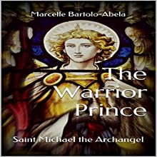 The Warrior Prince: Saint Michael the Archangel Audiobook by Marcelle Bartolo-Abela Narrated by Dennis McAtee