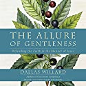 The Allure of Gentleness: Defending the Faith in the Manner of Jesus Audiobook by Dallas Willard Narrated by Alan Winter, Eileen Stevens