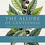 The Allure of Gentleness : Defending the Faith in the Manner of Jesus | Dallas Willard