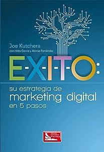 Exito. Su estrategia de marketing digital en 5 pasos (Spanish Edition)