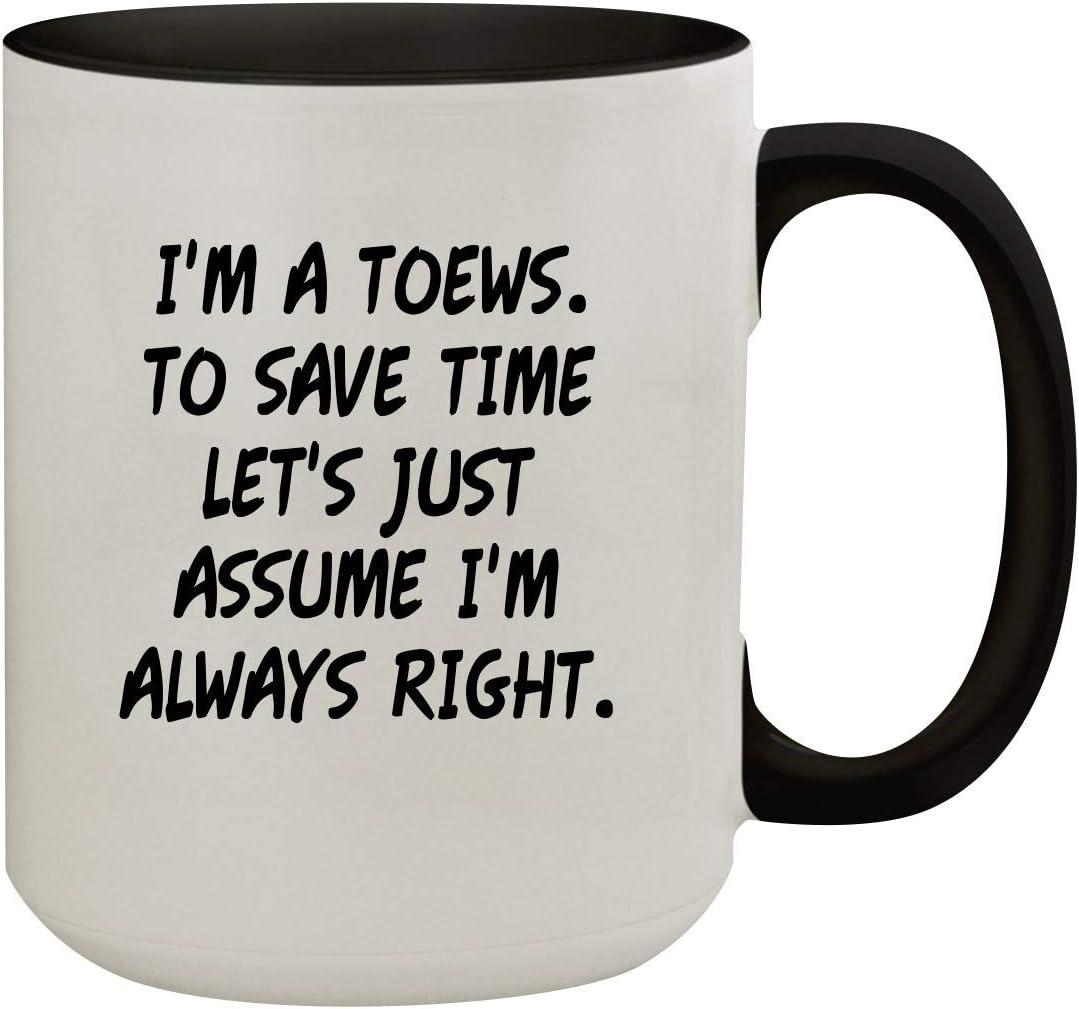 I'm A Toews. To Save Time Let's Just Assume I'm Always Right. - 15oz Colored Inner & Handle Ceramic Coffee Mug, Black