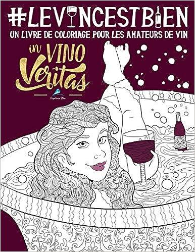 Book's Cover of Le vin c'est bien: Un livre de coloriage pour les amateurs de vin (Français) Broché – 7 mai 2017